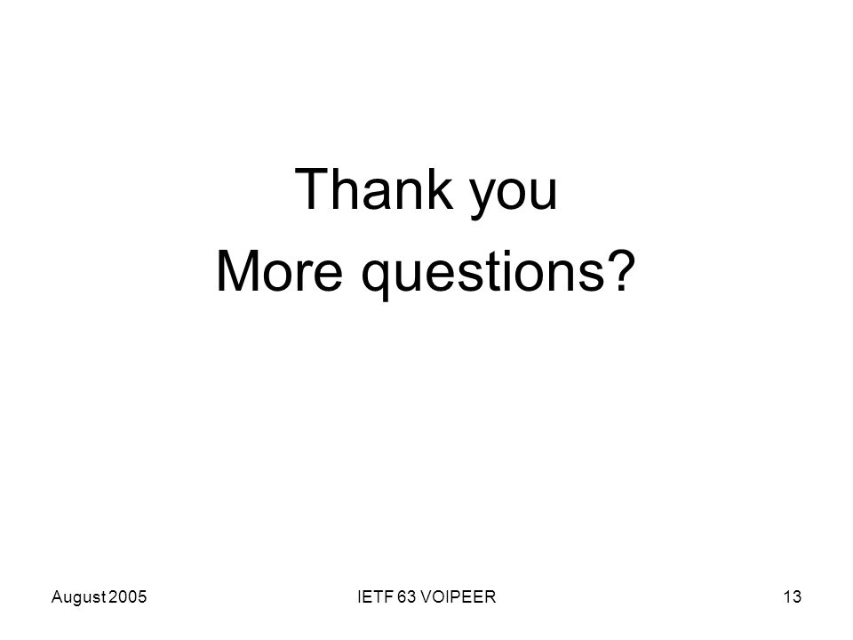 August 2005IETF 63 VOIPEER13 Thank you More questions