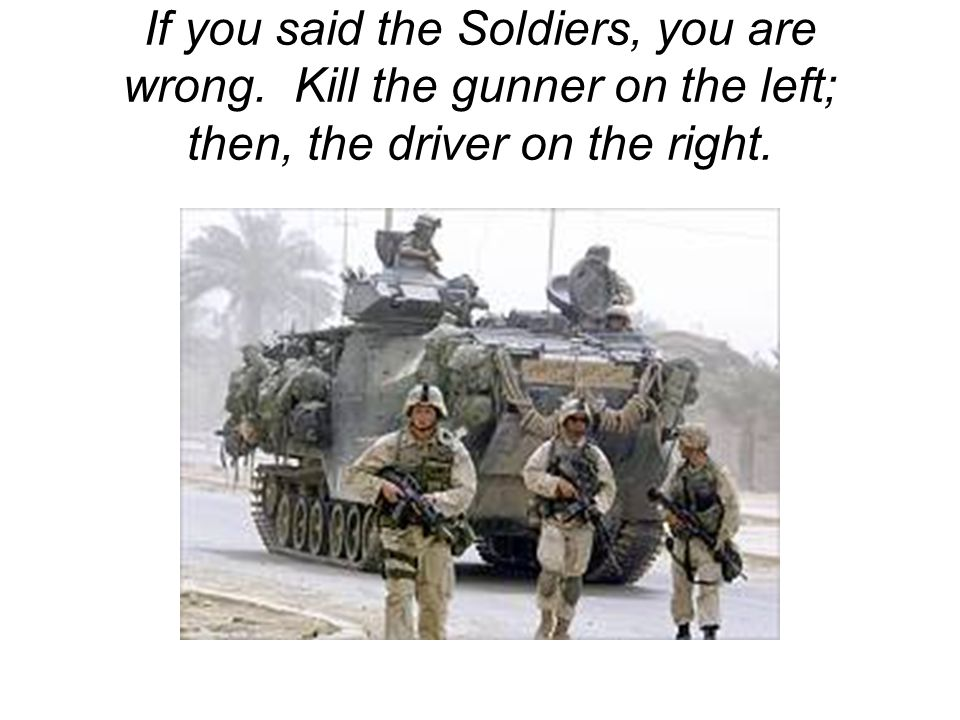 If you said the Soldiers, you are wrong.