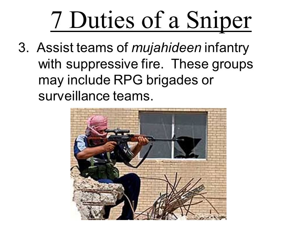 3. Assist teams of mujahideen infantry with suppressive fire.