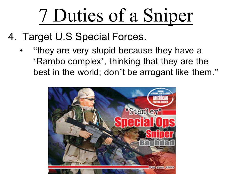 """4. Target U.S Special Forces. """" they are very stupid because they have a ' Rambo complex ', thinking that they are the best in the world; don ' t be a"""