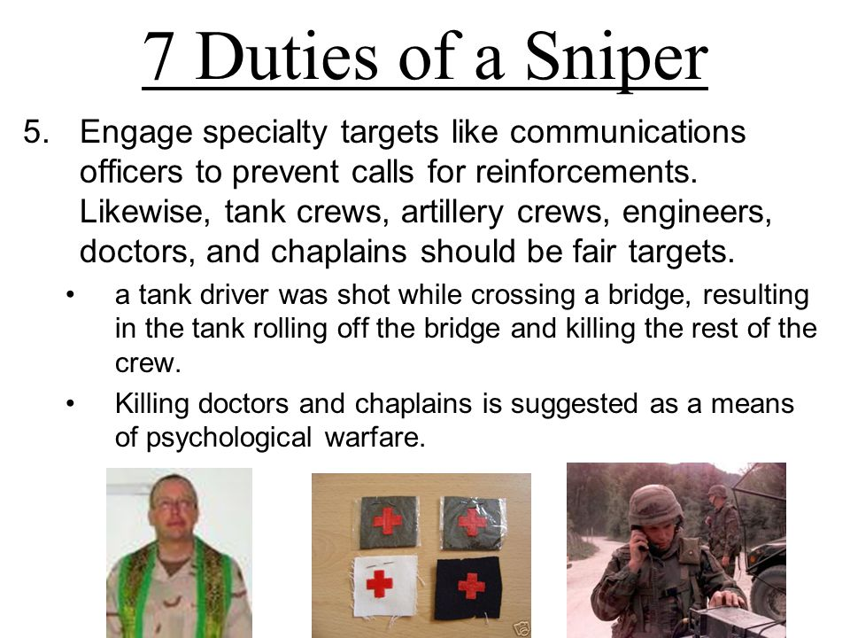 5.Engage specialty targets like communications officers to prevent calls for reinforcements. Likewise, tank crews, artillery crews, engineers, doctors