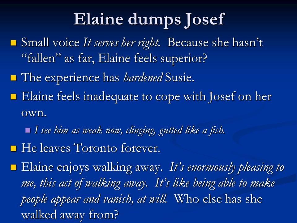 "Elaine dumps Josef Small voice It serves her right. Because she hasn't ""fallen"" as far, Elaine feels superior? Small voice It serves her right. Becaus"