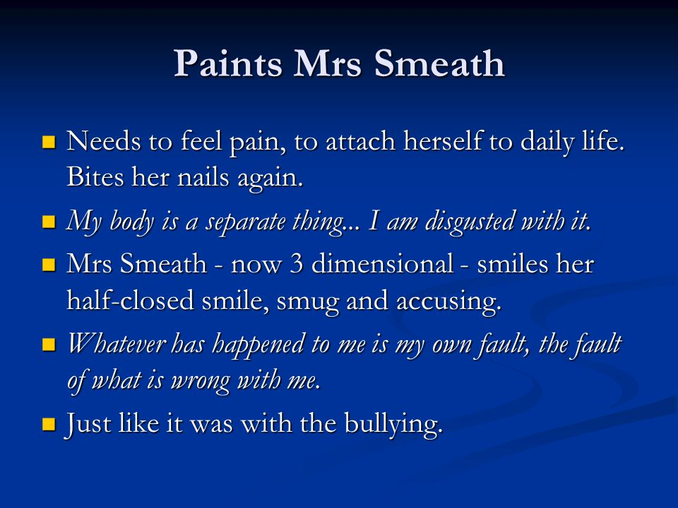 Paints Mrs Smeath Needs to feel pain, to attach herself to daily life. Bites her nails again. Needs to feel pain, to attach herself to daily life. Bit