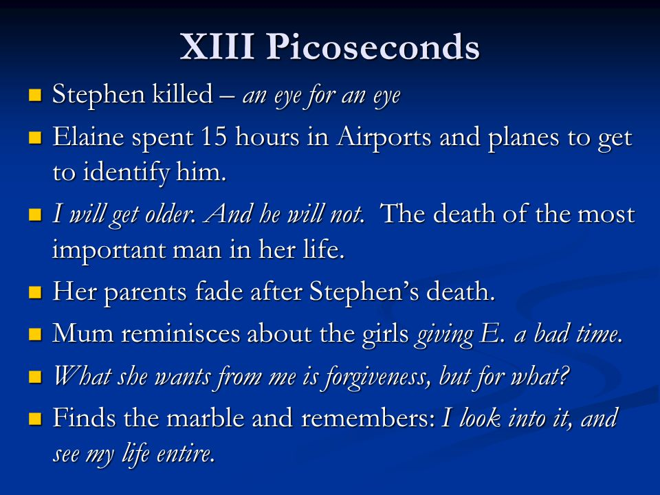 XIII Picoseconds Stephen killed – an eye for an eye Stephen killed – an eye for an eye Elaine spent 15 hours in Airports and planes to get to identify