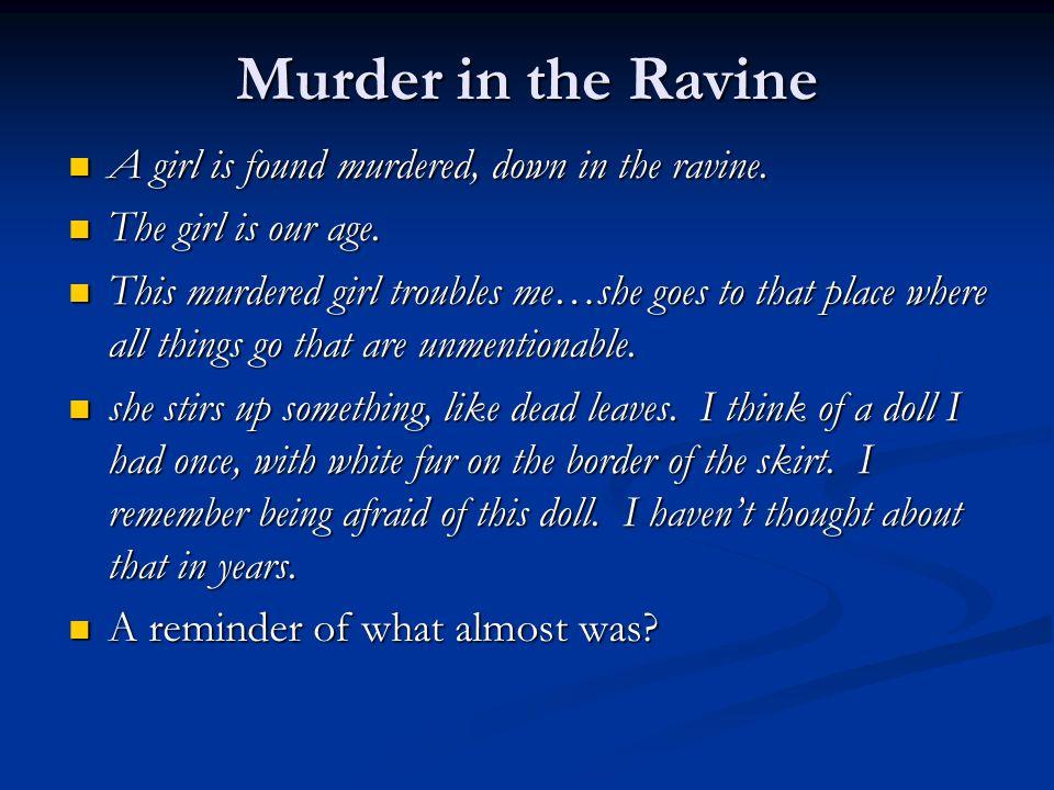 Murder in the Ravine A girl is found murdered, down in the ravine. A girl is found murdered, down in the ravine. The girl is our age. The girl is our