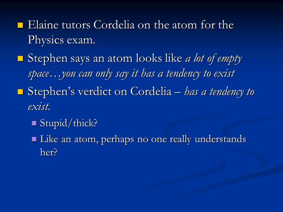 Elaine tutors Cordelia on the atom for the Physics exam. Elaine tutors Cordelia on the atom for the Physics exam. Stephen says an atom looks like a lo