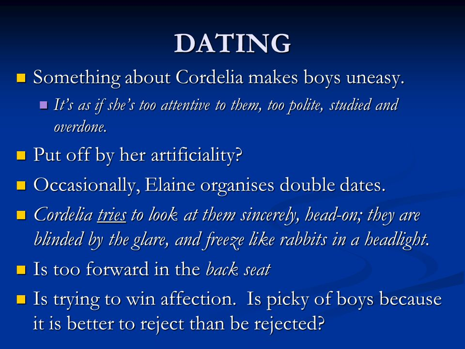 DATING Something about Cordelia makes boys uneasy. Something about Cordelia makes boys uneasy. It's as if she's too attentive to them, too polite, stu
