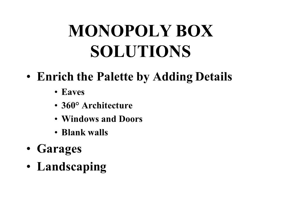 MONOPOLY BOX SOLUTIONS Enrich the Palette by Adding Details Eaves 360° Architecture Windows and Doors Blank walls Garages Landscaping