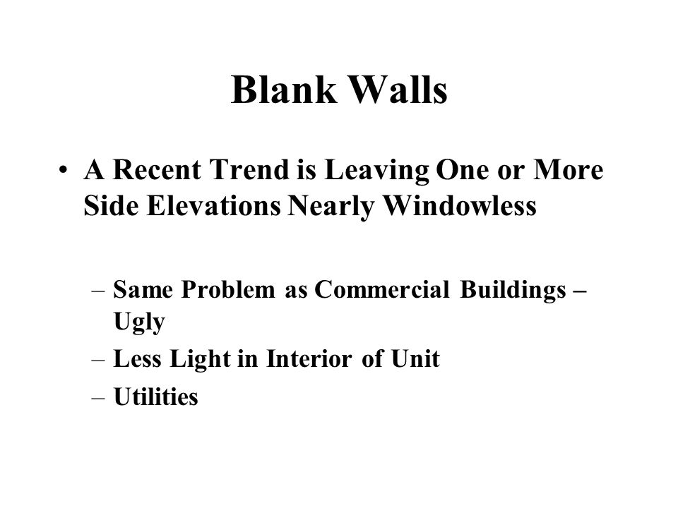 Blank Walls A Recent Trend is Leaving One or More Side Elevations Nearly Windowless –Same Problem as Commercial Buildings – Ugly –Less Light in Interi