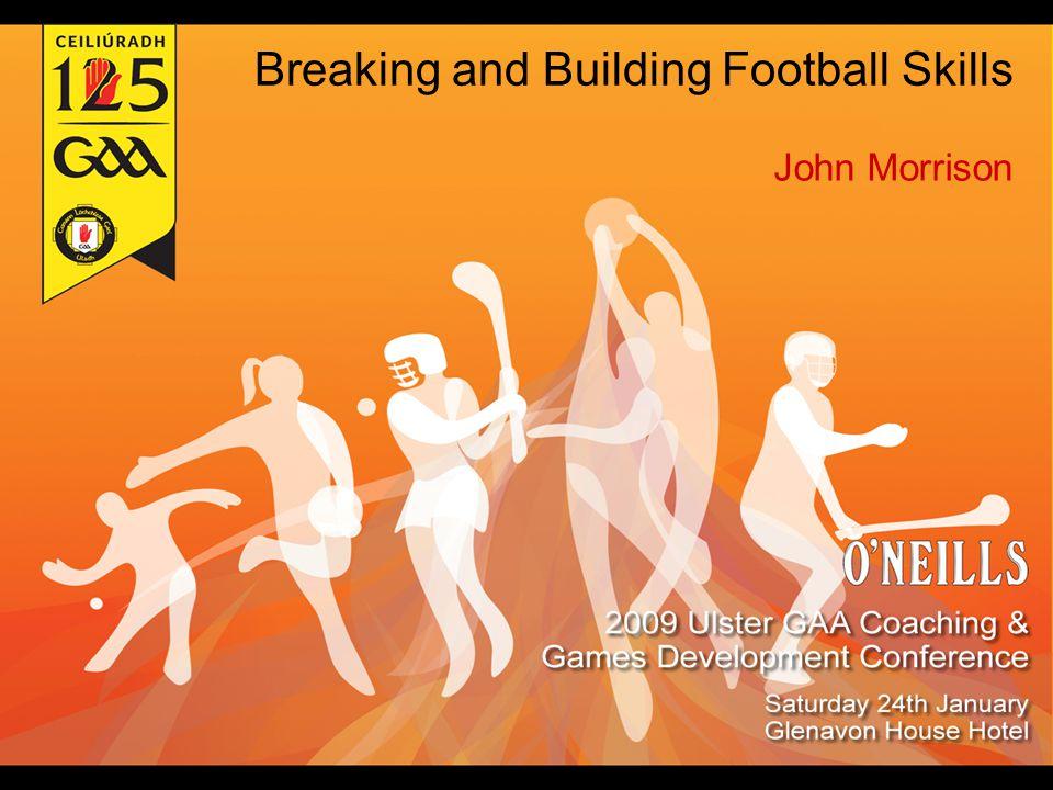 Breaking and Building Football Skills John Morrison