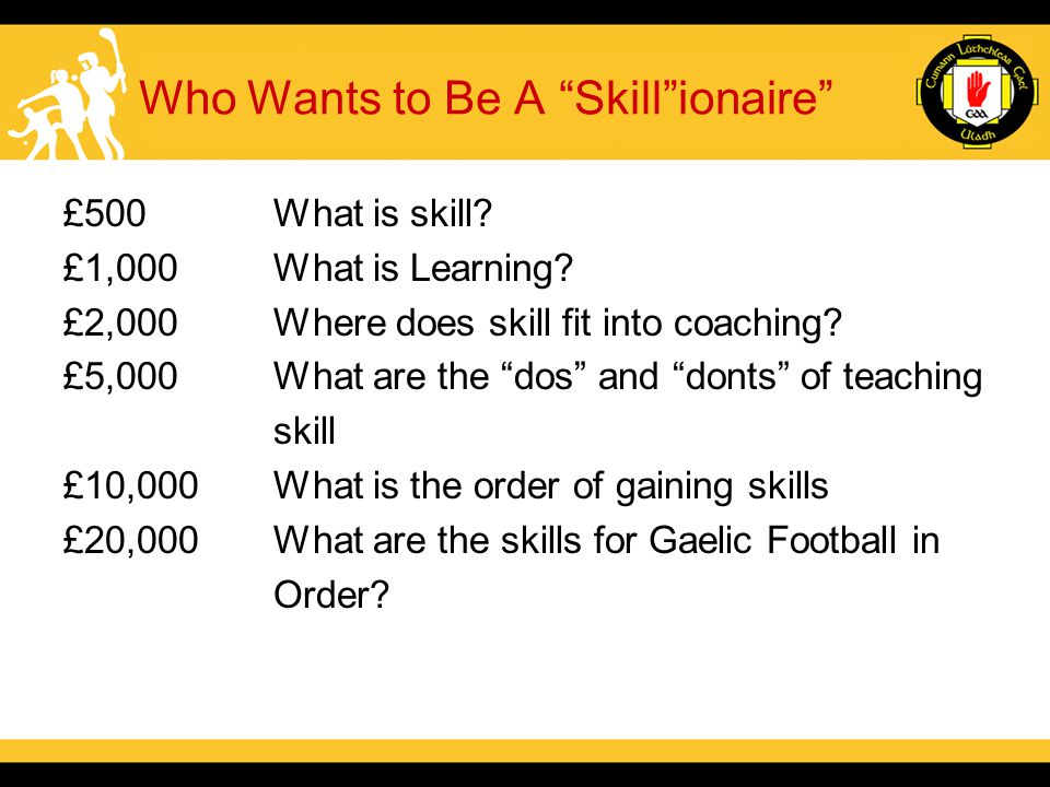 Who Wants to Be A Skill ionaire £500What is skill.