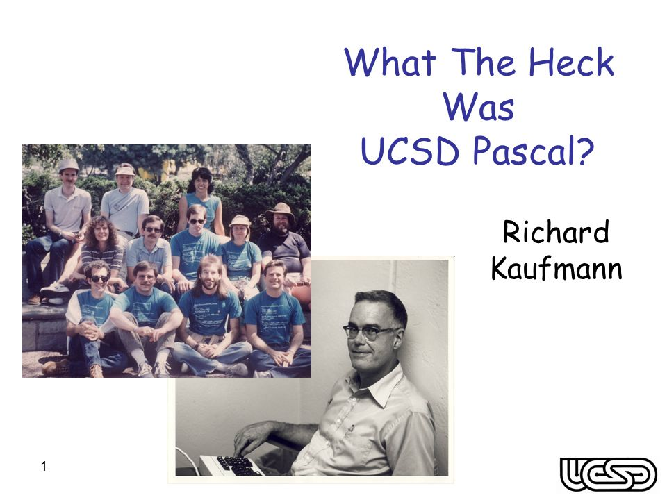 1 What The Heck Was UCSD Pascal Richard Kaufmann
