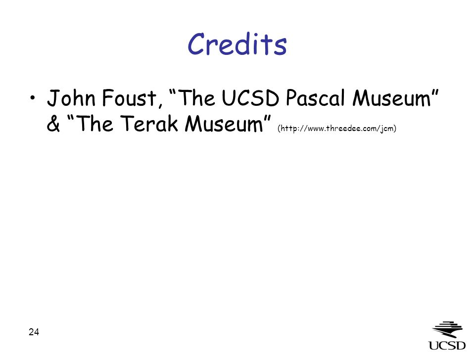 24 Credits John Foust, The UCSD Pascal Museum & The Terak Museum (http://www.threedee.com/jcm)