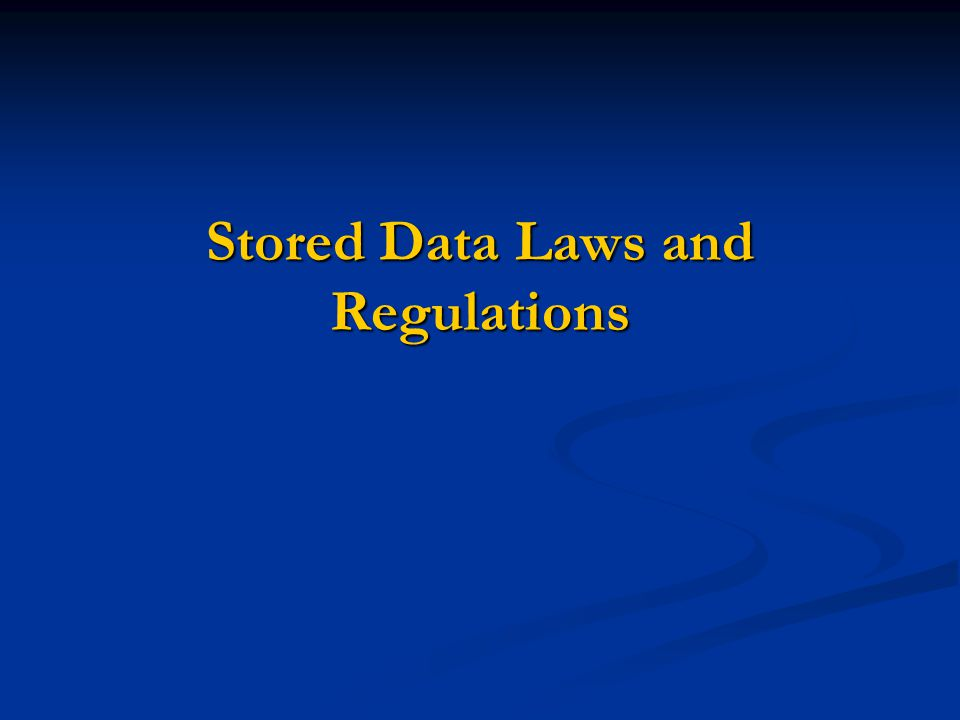 Stored Data Laws and Regulations