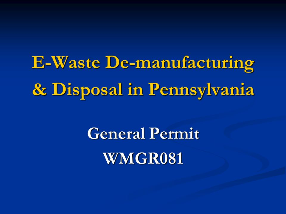 E-Waste De-manufacturing & Disposal in Pennsylvania General Permit WMGR081
