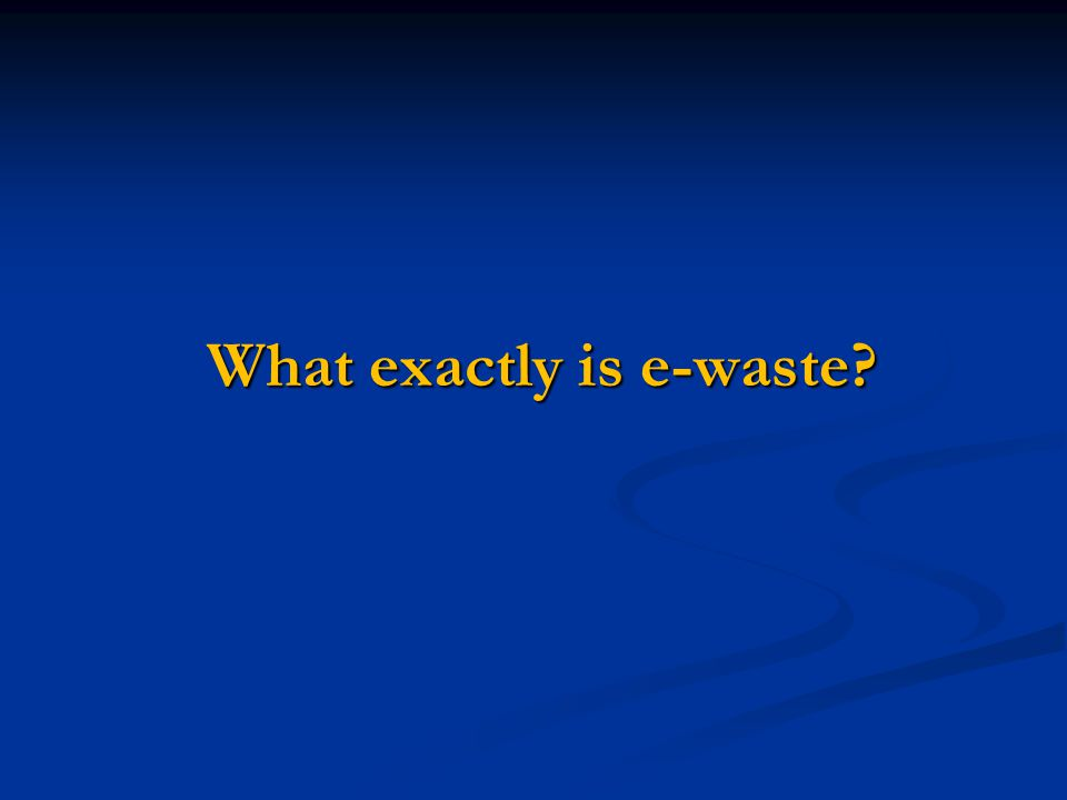 What exactly is e-waste?