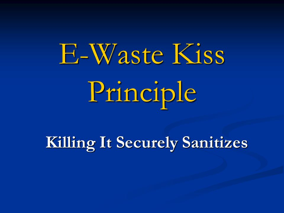 E-Waste Kiss Principle Killing It Securely Sanitizes