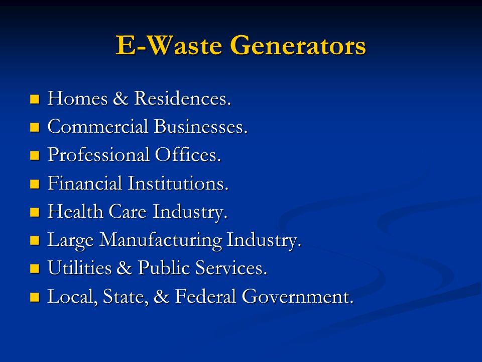 E-Waste Generators Homes & Residences. Homes & Residences.