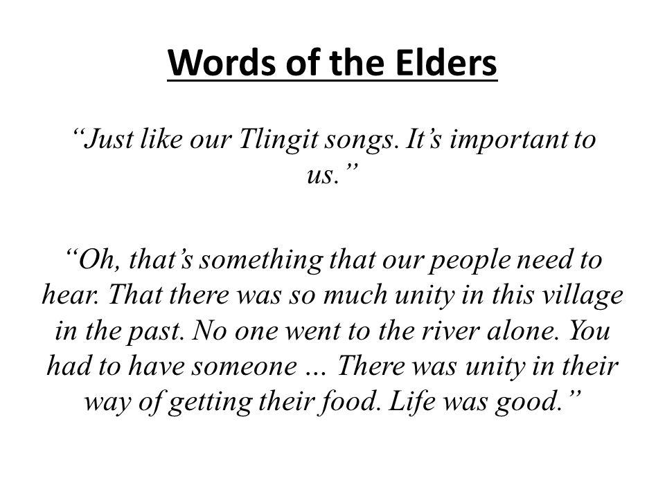 Words of the Elders Just like our Tlingit songs.
