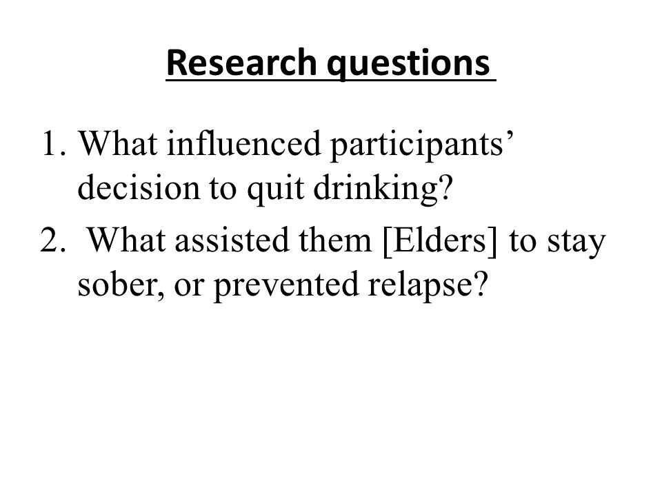 Research questions 1.What influenced participants' decision to quit drinking.