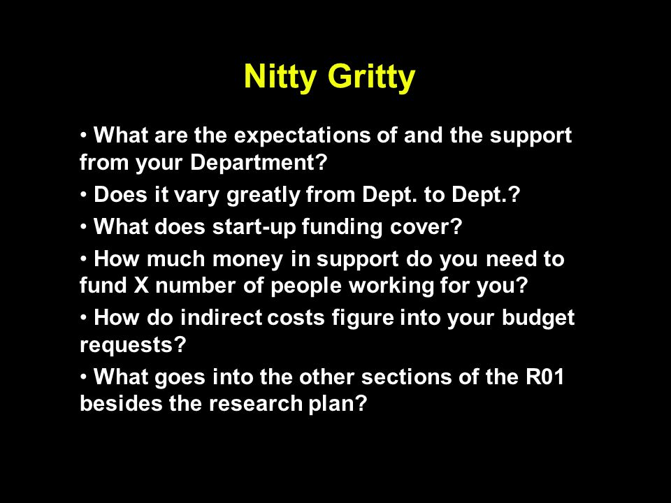 Nitty Gritty What are the expectations of and the support from your Department? Does it vary greatly from Dept. to Dept.? What does start-up funding c