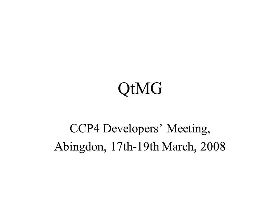QtMG CCP4 Developers' Meeting, Abingdon, 17th-19th March, 2008