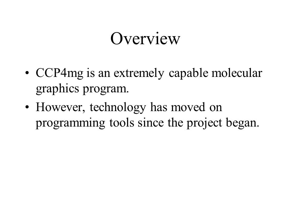 Overview CCP4mg is an extremely capable molecular graphics program.