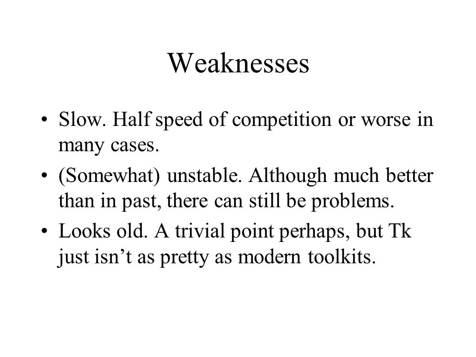 Weaknesses Slow. Half speed of competition or worse in many cases.