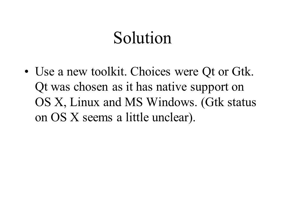 Solution Use a new toolkit. Choices were Qt or Gtk.