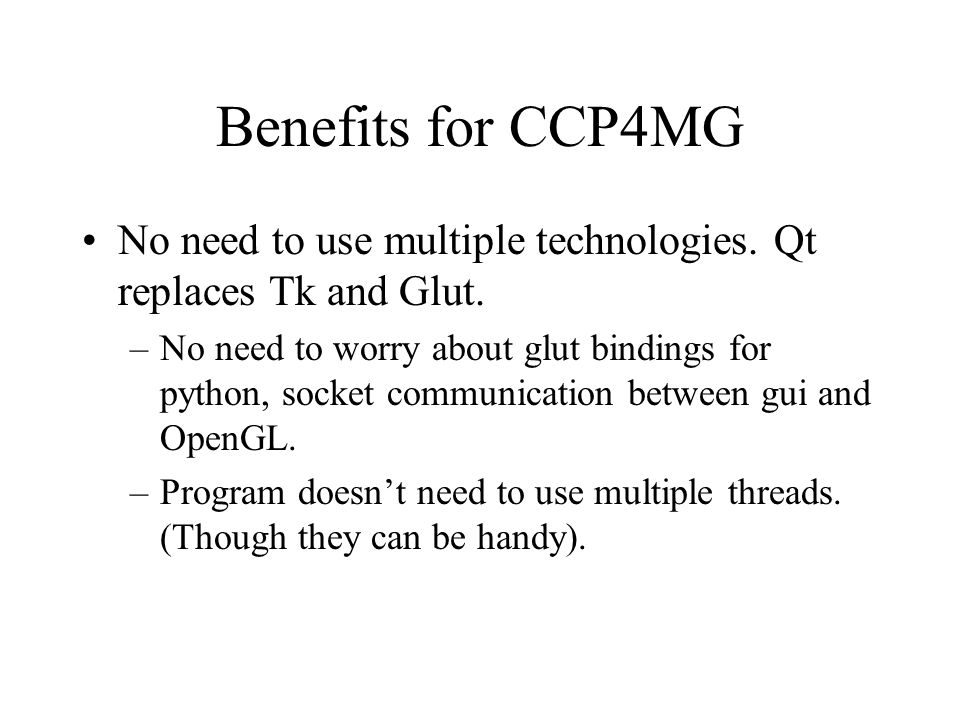 Benefits for CCP4MG No need to use multiple technologies.