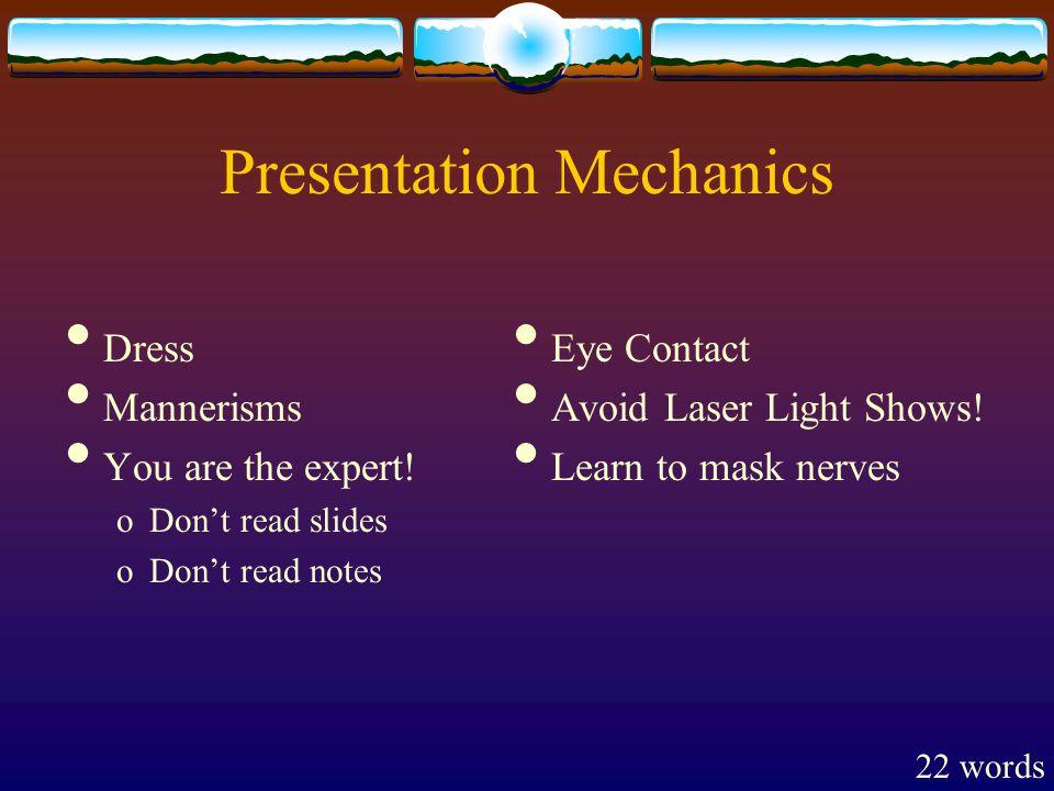 Presentation Mechanics Dress Mannerisms You are the expert.