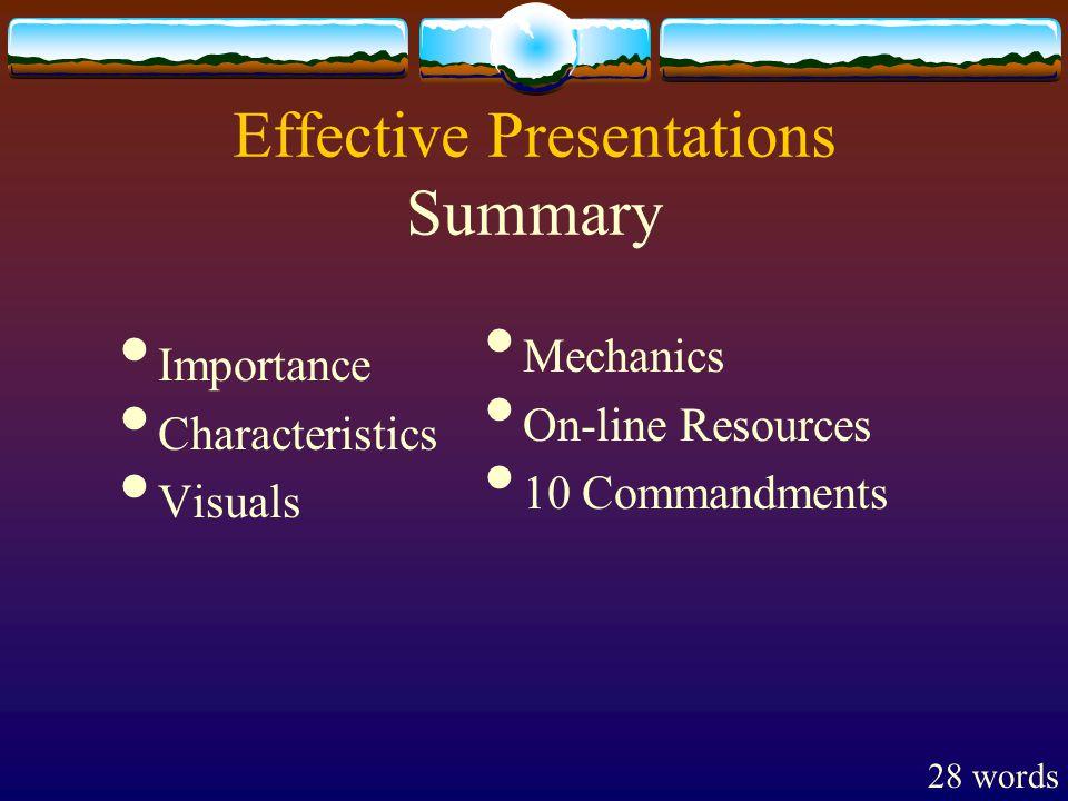 Effective Presentations Summary Importance Characteristics Visuals Mechanics On-line Resources 10 Commandments 28 words