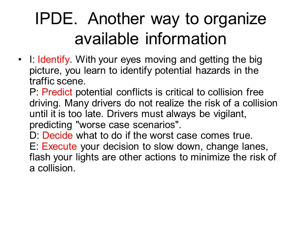 IPDE. Another way to organize available information I: Identify. With your eyes moving and getting the big picture, you learn to identify potential ha