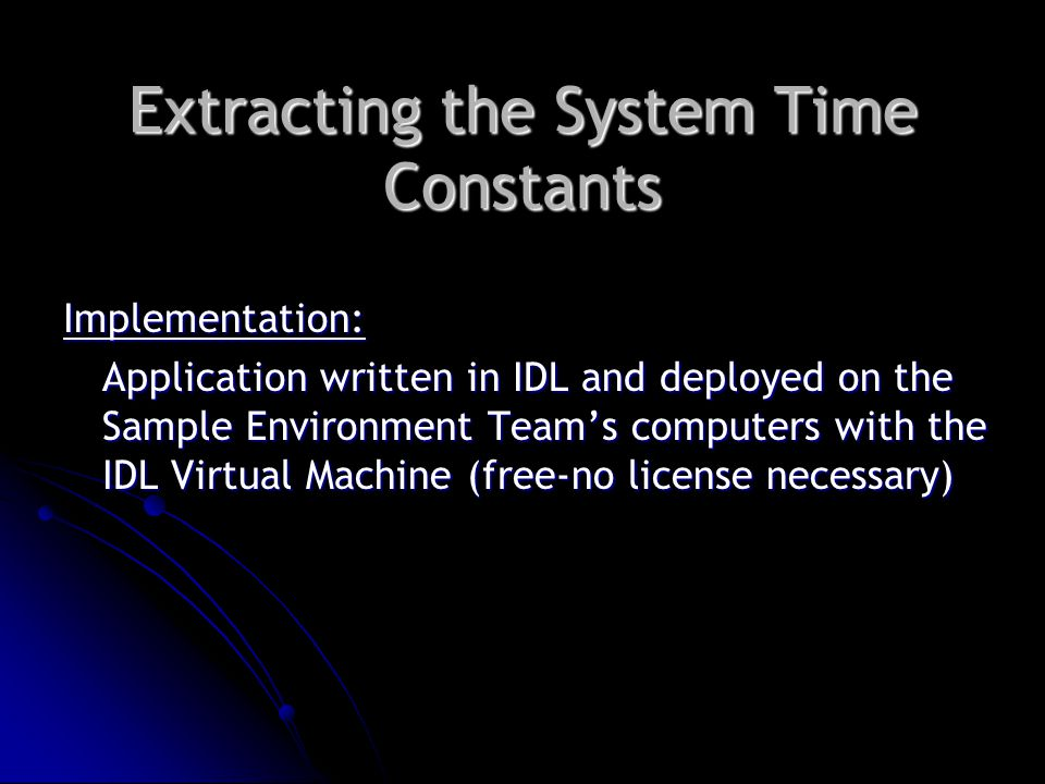Extracting the System Time Constants Implementation: Application written in IDL and deployed on the Sample Environment Team's computers with the IDL Virtual Machine (free-no license necessary)