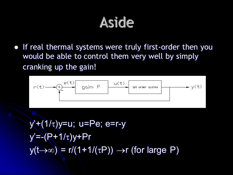 Aside If real thermal systems were truly first-order then you would be able to control them very well by simply cranking up the gain.