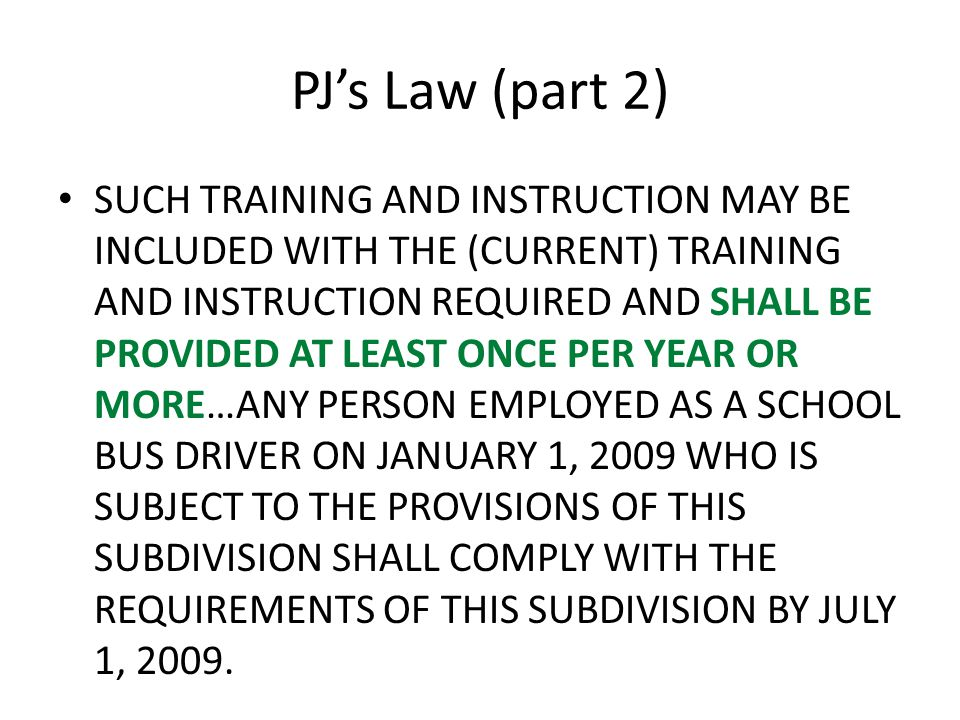 PJ's Law (part 2) SUCH TRAINING AND INSTRUCTION MAY BE INCLUDED WITH THE (CURRENT) TRAINING AND INSTRUCTION REQUIRED AND SHALL BE PROVIDED AT LEAST ON