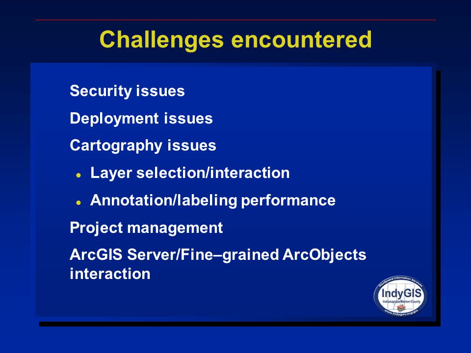 Challenges encountered Security issues Deployment issues Cartography issues l Layer selection/interaction l Annotation/labeling performance Project ma