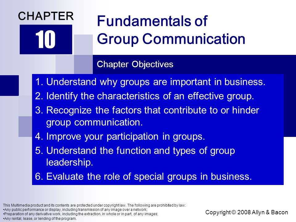 Copyright © 2008 Allyn & Bacon Fundamentals of Group Communication 10 CHAPTER Chapter Objectives This Multimedia product and its contents are protecte