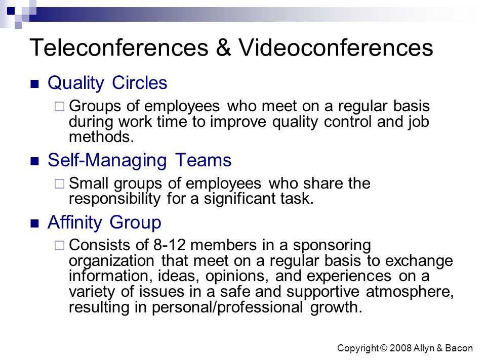 Copyright © 2008 Allyn & Bacon Teleconferences & Videoconferences Quality Circles  Groups of employees who meet on a regular basis during work time t