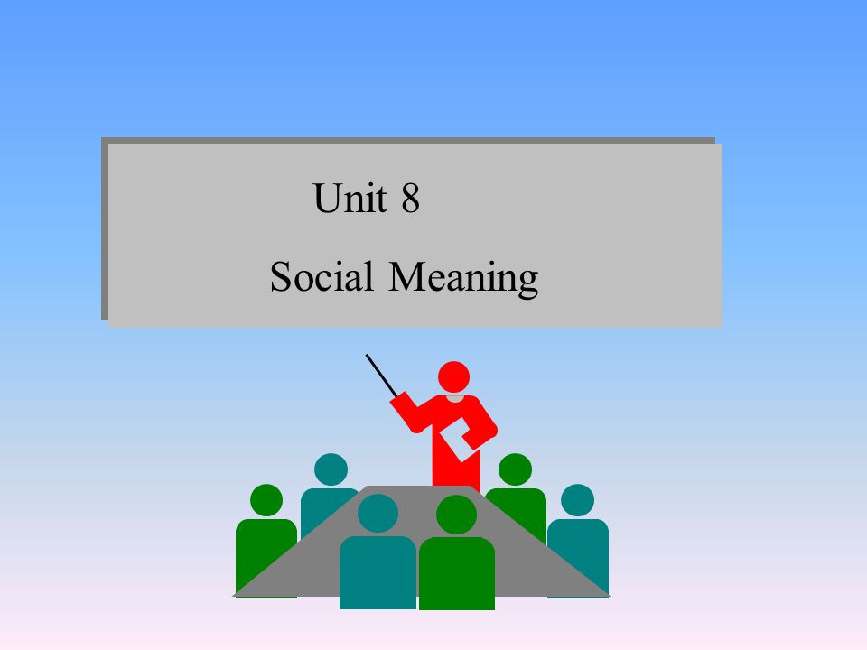 Unit 8 Social Meaning