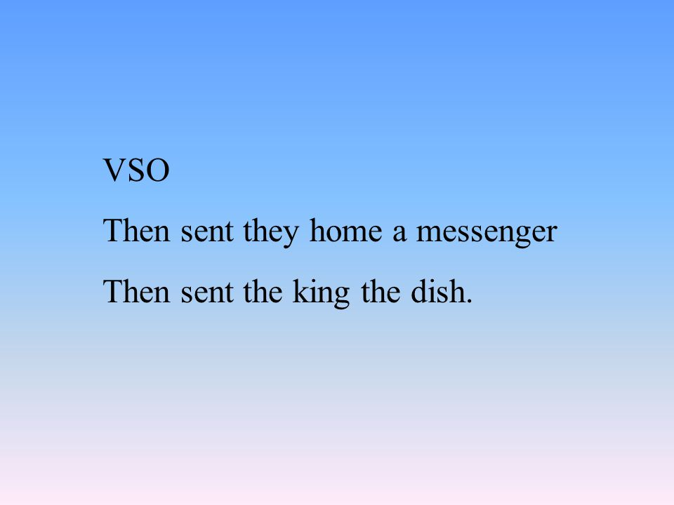 Structures: OSV Saxons the victory won. Him man not gave. SOV: He him saw