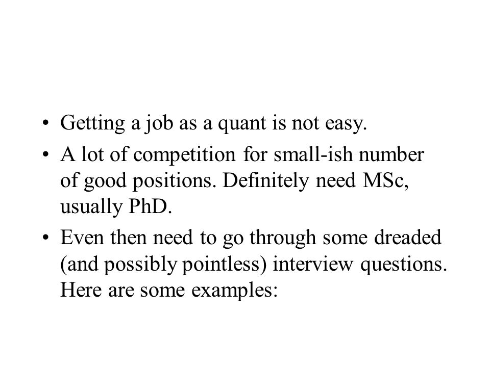 Getting a job as a quant is not easy. A lot of competition for small-ish number of good positions.
