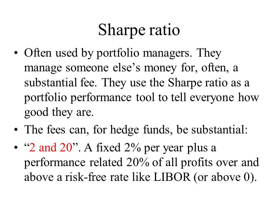 Sharpe ratio Often used by portfolio managers.