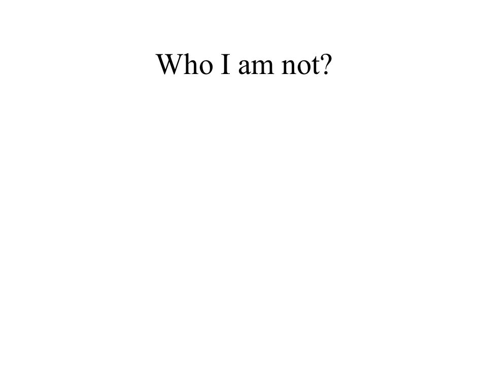 Who I am not