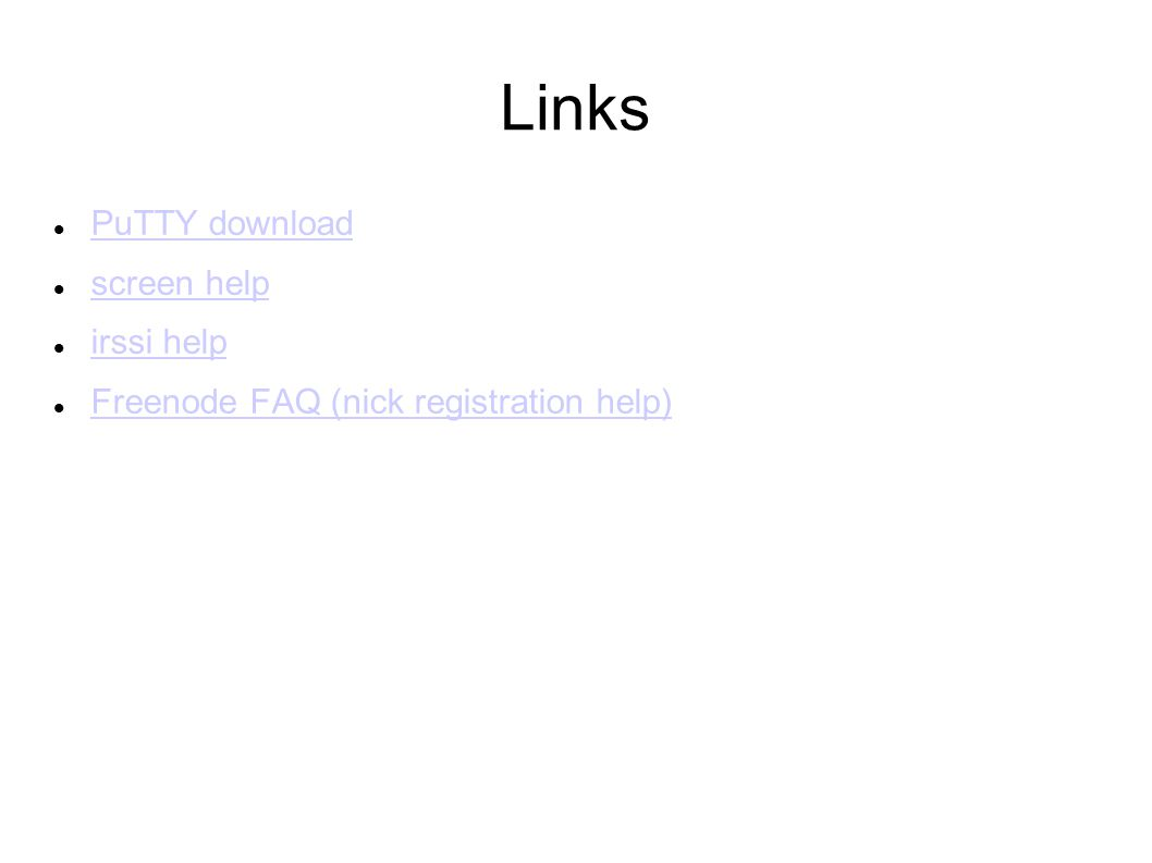 Links PuTTY download screen help irssi help Freenode FAQ (nick registration help)