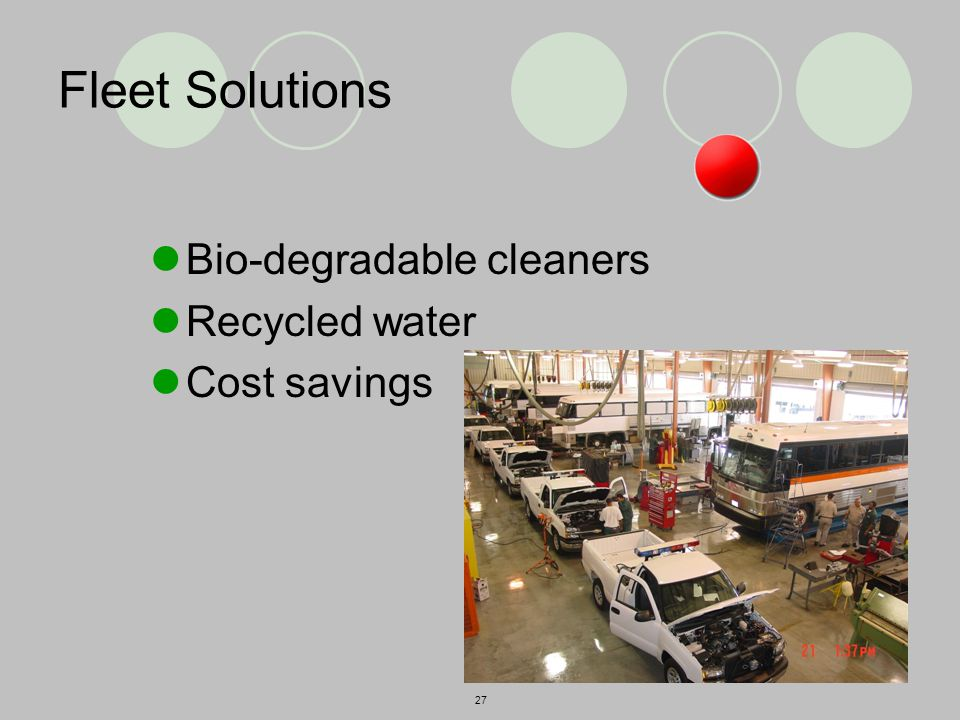 27 Fleet Solutions Bio-degradable cleaners Recycled water Cost savings