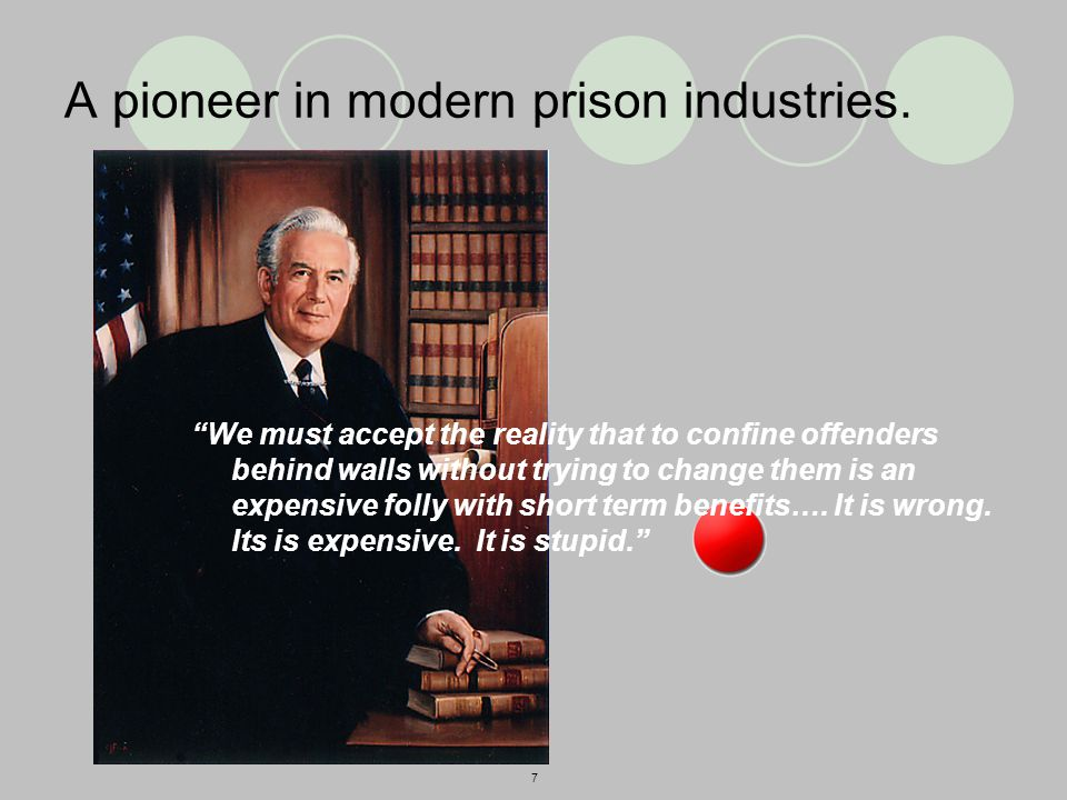7 A pioneer in modern prison industries.