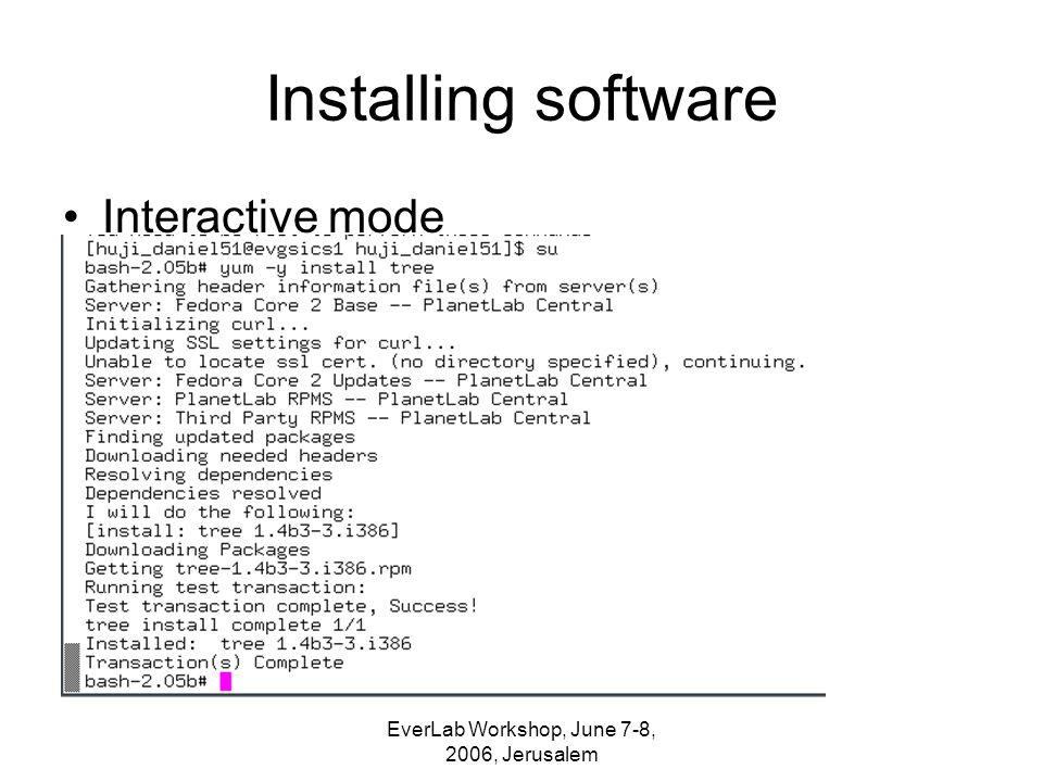 EverLab Workshop, June 7-8, 2006, Jerusalem Installing software Interactive mode