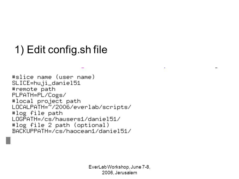 EverLab Workshop, June 7-8, 2006, Jerusalem 1) Edit config.sh file