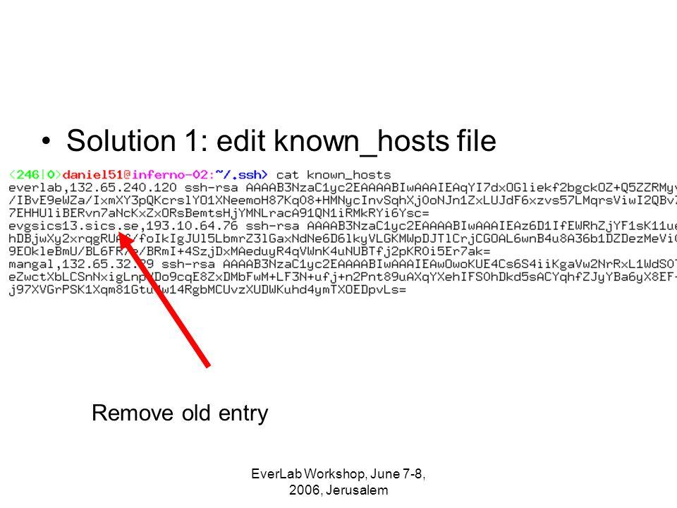 EverLab Workshop, June 7-8, 2006, Jerusalem Solution 1: edit known_hosts file Remove old entry